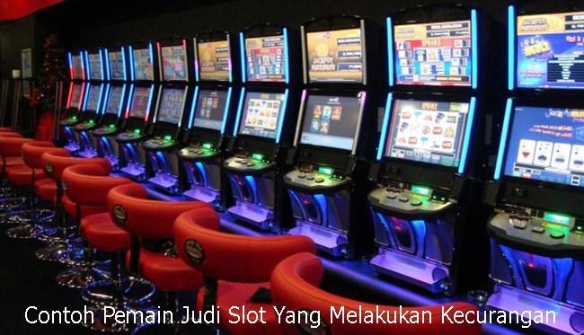 Contoh Pemain Judi Slot Yang Melakukan Kecurangan